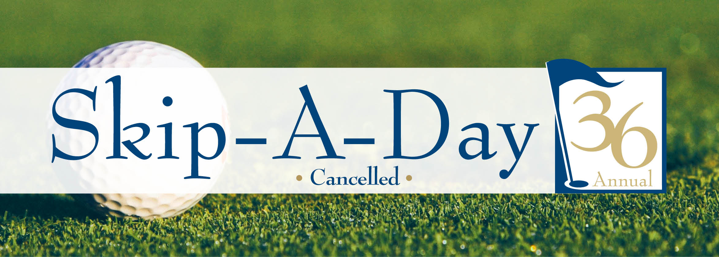 Skip A Day 36 cancelled. Golf ball in grass.